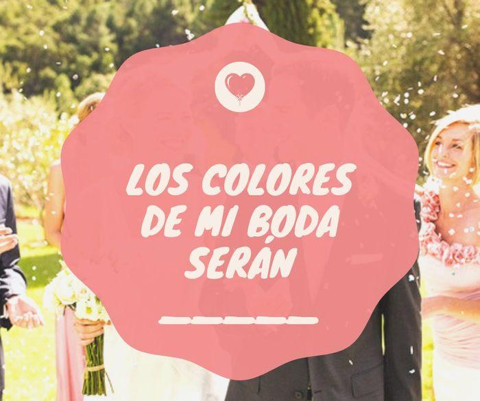 Completa la FRASE: Los colores de mi boda serán  __________ 1