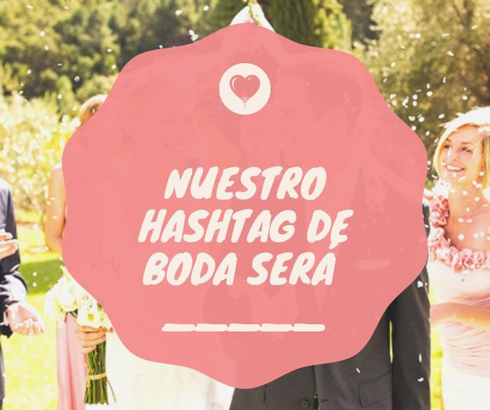 Completa la FRASE: Nuestro hashtag de boda será  __________ 1