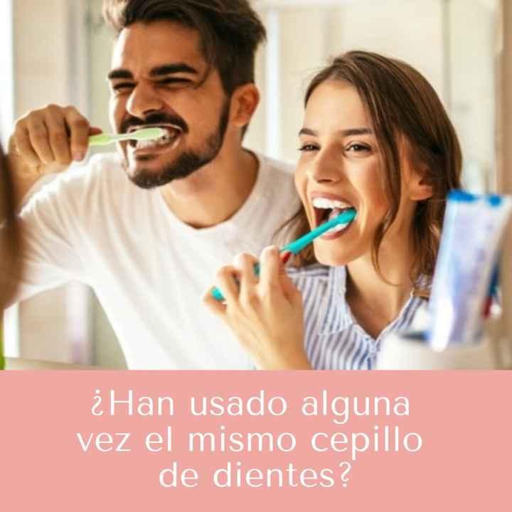 ¿Han usado alguna vez el mismo cepillo de dientes?